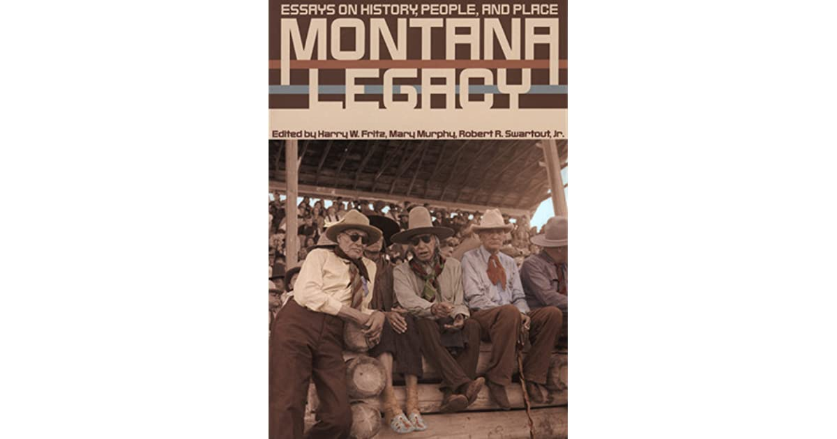 montana legacy essays on history people and place by harry w fritz