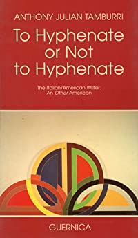 To Hyphenate or Not to Hyphenate: The Italian/American Writer: An Other American