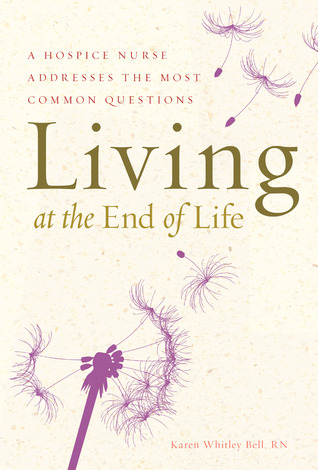 Living at the End of Life: A Hospice Nurse Addresses the