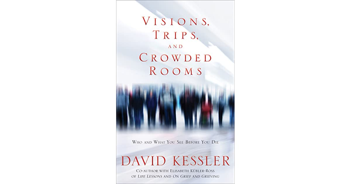 Visions trips and crowded rooms