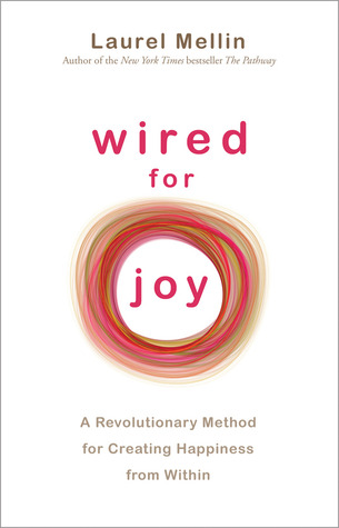Wired For Joy: A Revolutionary Method for Creating Happiness from Within
