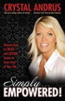Simply…EMPOWERED!: Discover How to CREATE and SUSTAIN Success in Every Area of Your Life