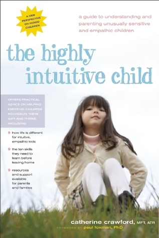 The-Highly-Intuitive-Child-A-Guide-to-Understanding-and-Parenting-Unusually-Sensitive-and-Empathic-Children