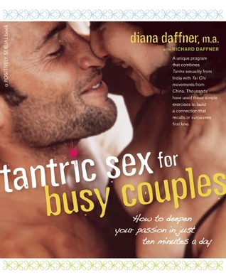 Tantric Sex for Busy Couples: How to Deepen Your Passion in Just Ten Minutes a Day