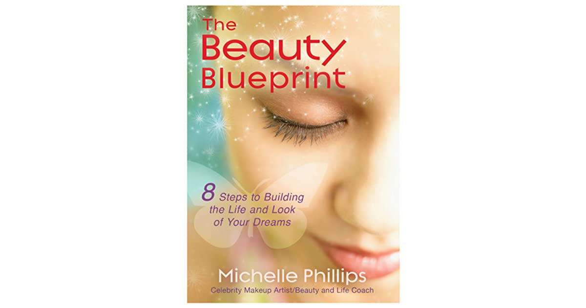 The beauty blueprint 8 steps to building the life and look of your the beauty blueprint 8 steps to building the life and look of your dreams by michelle phillips malvernweather Images