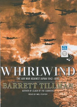 Read Whirlwind The Air War Against Japan 1942 1945 By Barrett Tillman