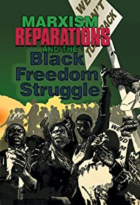 Marxism, Reparations  the Black Freedom Struggle