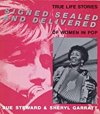Signed, Sealed, and Delivered: True Life Stories of Women in Pop Music