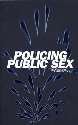 Policing Public Sex by Dangerous Bedfellows