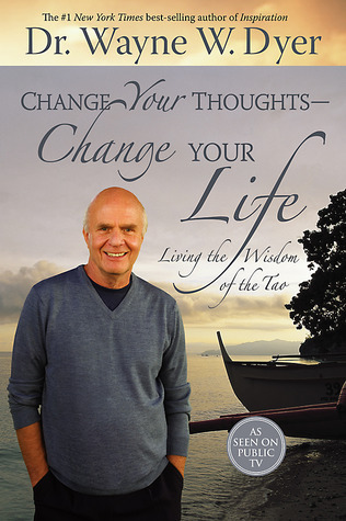 Change Your Thoughts--Change Your Life - Wayne W Dyer