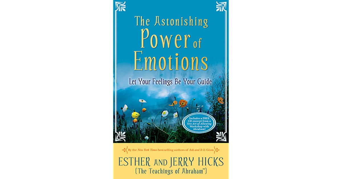 The Astonishing Power of Emotions: Let Your Feelings Be Your Guide by Esther Hi...