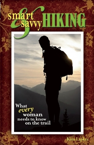 Smart and Savvy Hiking What Every Woman Needs to Know on the Trail