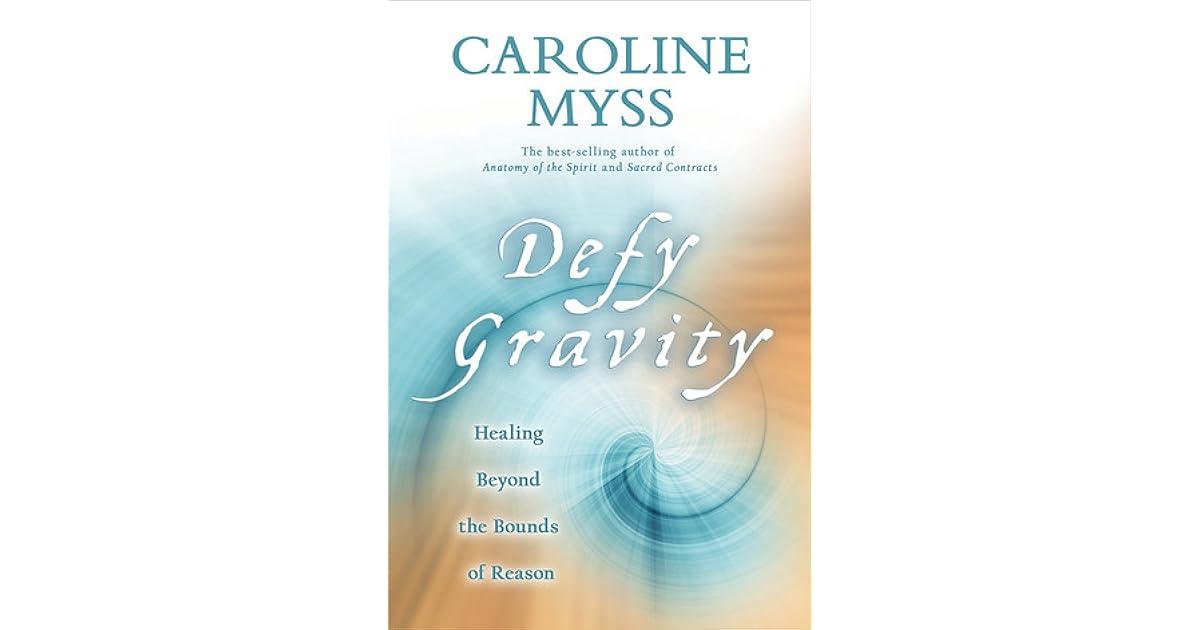 Defy Gravity Healing Beyond The Bounds Of Reason By Caroline Myss