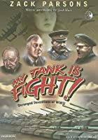 My Tank Is Fight! Deranged Inventions of WWII