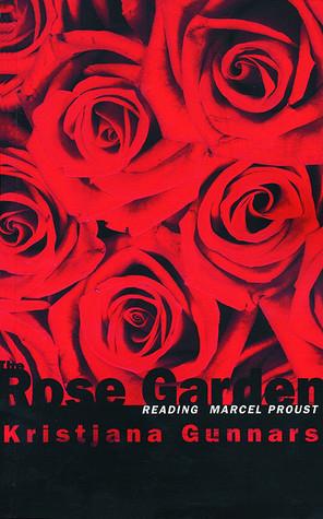 The Rose Garden: Reading Marcel Proust by Kristjana Gunnars