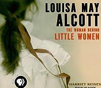 Louisa May Alcott: The Woman Behind Little Women