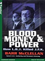 Blood, Money & Power: How L.B.J. Killed J.F.K.
