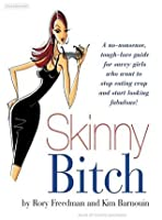 Skinny Bitch: A No-Nonsense, Tough-Love Guide for Savvy Girls Who Want to Stop Eating Crap and Start Looking Fabulous