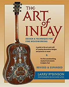 The Art of Inlay & Expanded: Design & Technique for Fine Woodworking