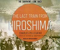 The Last Train from Hiroshima: The Survivors Look Back
