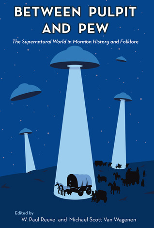 Between Pulpit and Pew: The Supernatural World in Mormon History and Folklore