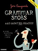 Grammar Snobs Are Great Big Meanies: A Guide to Language for Fun & Spite