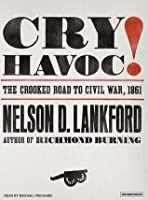 Cry Havoc!: The Crooked Road to Civil War, 1861