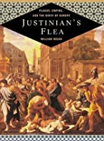 Justinian's Flea: Plague, Empire, and the Birth of Europe