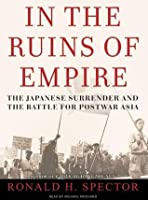 In the Ruins of Empire The Japanese Surrender and the Battle for Postwar Asia