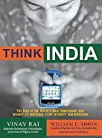 Think India: The Rise of the World's Next Superpower and What It Means for Every American