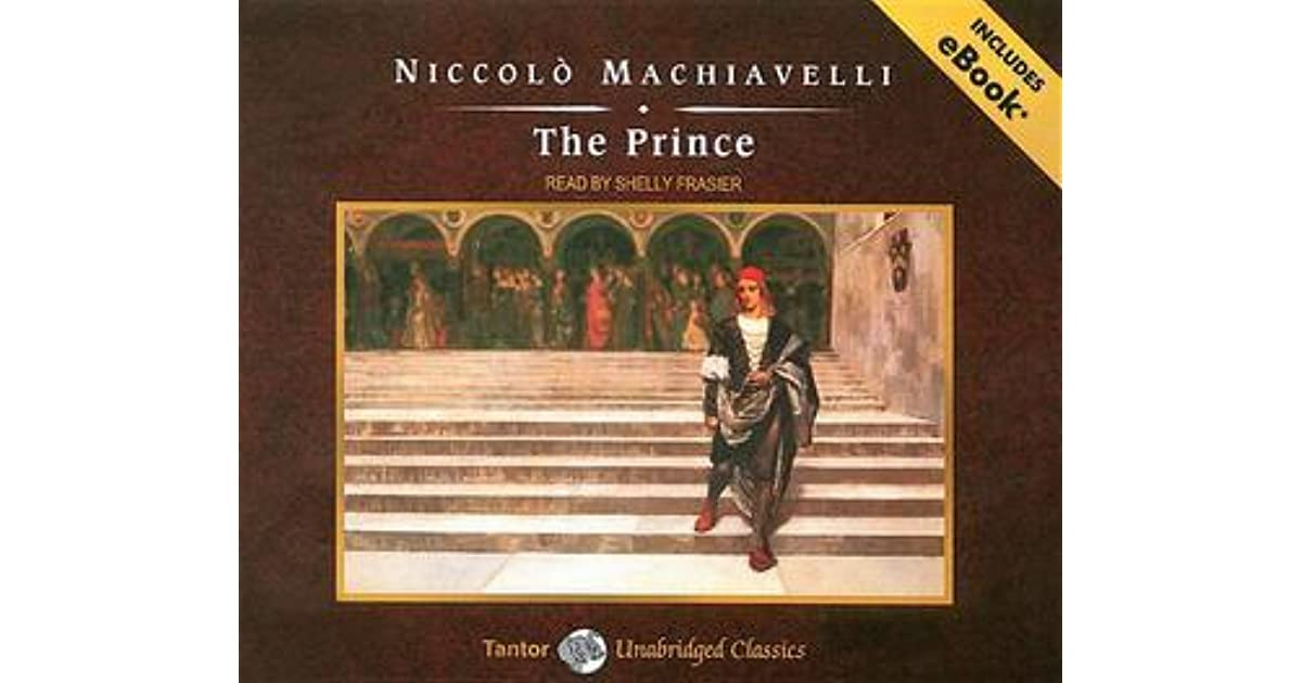 a review of the book the prince by niccolo machiavelli A breif review of the main arguments put forth in the prince my conclusion of the book is that machiavelli is misunderstood people consider him a cutthroat leader who uses good and evil to satisfy his ends.