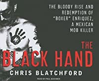 """The Black Hand: The Bloody Rise and Redemption of """"Boxer"""" Enriquez, a Mexican Mob Killer"""
