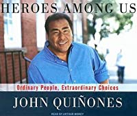 Heroes Among Us: Ordinary People, Extraordinary Choices