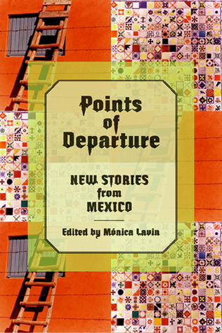 Points of Departure: New Stories from Mexico
