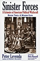 Sinister Forces—A Warm Gun: A Grimoire of American Political Witchcraft