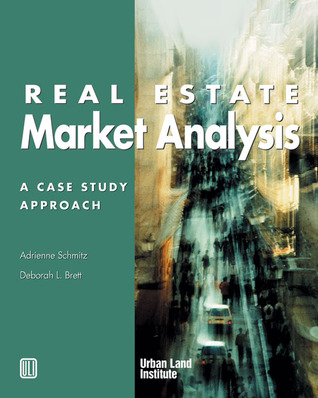 Real Estate Market Analysis: A Case Study Approach by Adrienne Schmitz