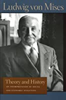 Theory and History: An Interpretation of Social and Economic Evaluation