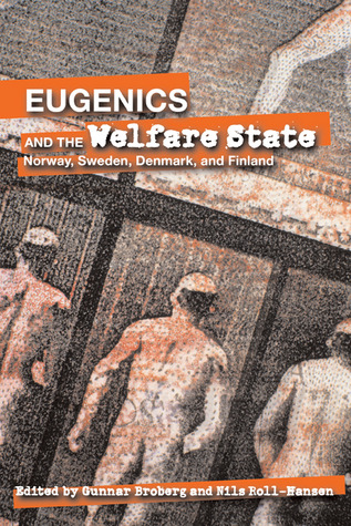 Eugenics And the Welfare State: Sterilization Policy in Demark, Sweden, Norway, and Findland (Uppsala Studies in History of Science)