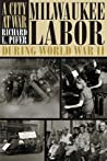 A City At War: Milwaukee Labor During World War II