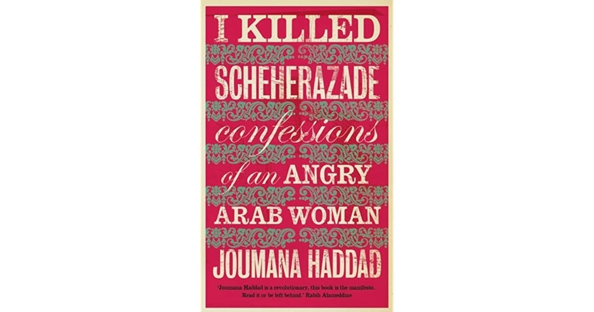 6161ed87509eb I Killed Scheherazade  Confessions of an Angry Arab Woman by Joumana Haddad