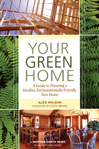 Your Green Home-A Guide to Planning a Healthy  Environmentally Friendly New