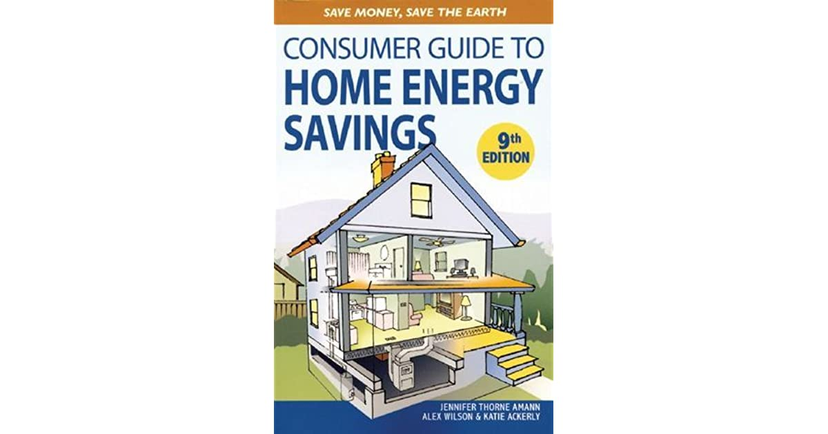 Consumer Guide To Home Energy Savings 9th Edition Save Money The Earth By Jennifer Thorne Amann