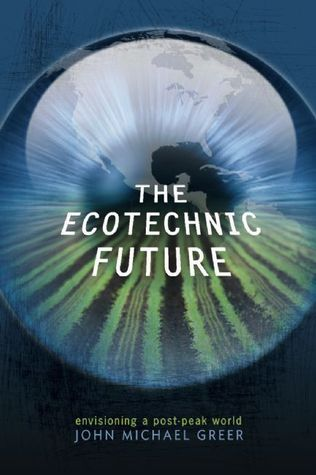 The Ecotechnic Future  Envisioning a Post-Peak World