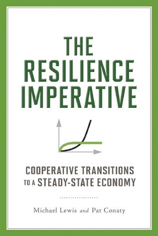 The Resilience Imperative Cooperative Transitions to a Steady-state Economy