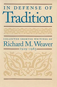 In Defense of Tradition: Collected Shorter Writings of Richard M. Weaver, 1929–1963