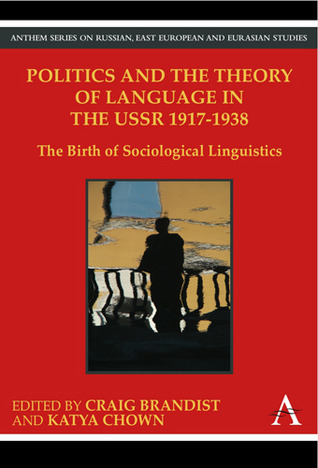 Politics and the Theory of Language in the USSR 1917-1938 The Birth of Sociological Linguistics