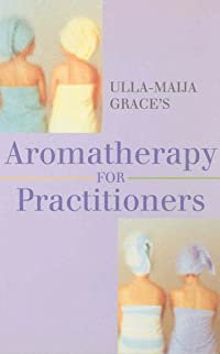 Ulla Maija Grace's Aromatherapy for Practitioners