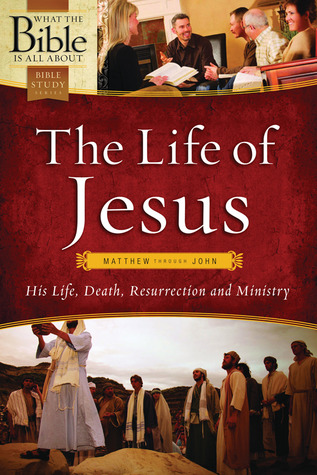 The Life of Jesus: Matthew through John: His Life, Death, Resurrection and Ministry (What the Bible Is All About Bible Study Series)
