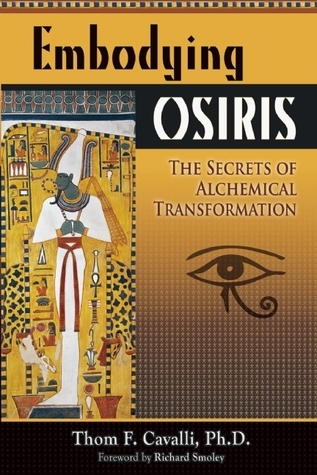 Embodying Osiris The Secrets of Alchemical Transformation