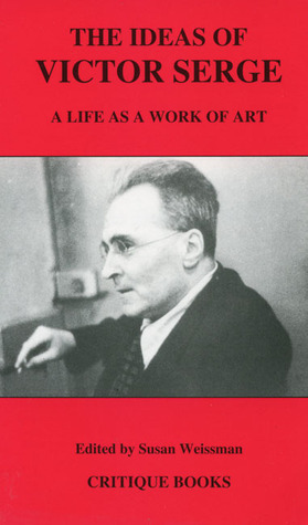 The Ideas of Victor Serge: A Life as a Work of Art